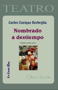Nombrado a destiempo, drama en cinco actos de Carlos enrique Berbeglia.